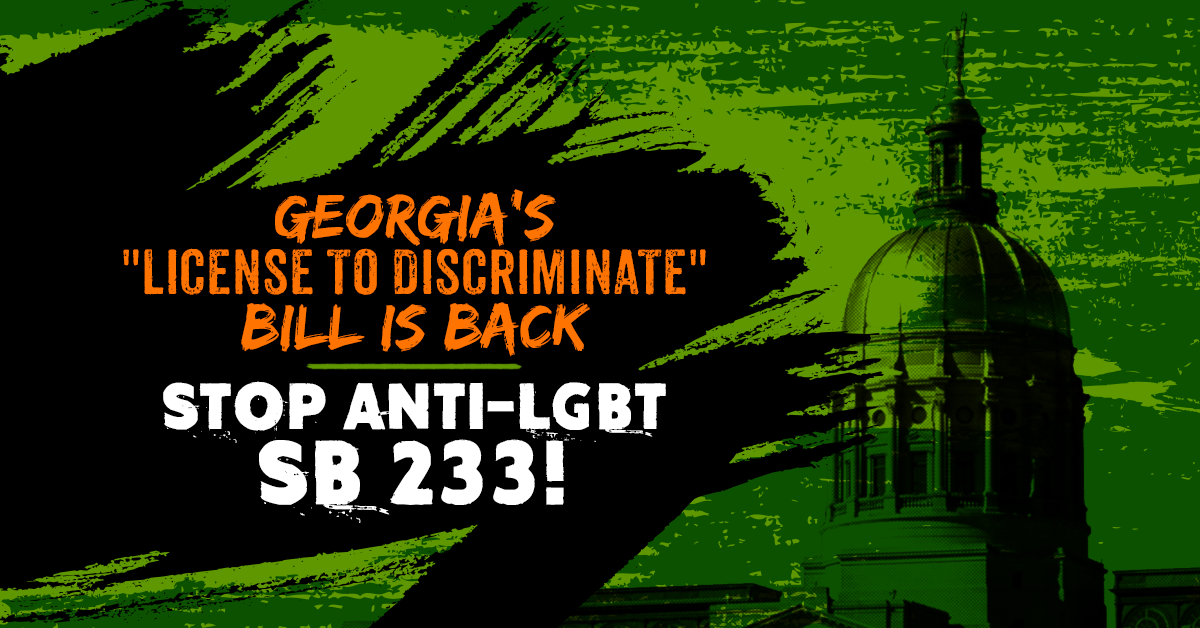 Anti-LGBT License to Discriminate Bill (SB 233) Introduced in Georgia