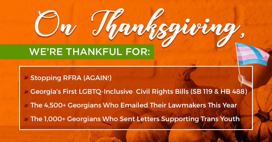 Today, Give Thanks for the Progress We've Made Toward LGBTQ Equality Under the Gold Dome & Across the State