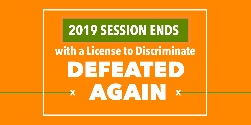 2019 Session Ends with Anti-LGBTQ Discrimination Defeated for a Sixth Year